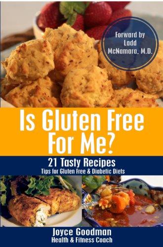 Is Gluten Free For Me? - 21 Tasty Recipes: Tips for Gluten Free & Diabetic Diets by Joyce Goodman