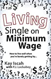 img - for Living Single on Minimum Wage by Kay Iscah (August 01,2010) book / textbook / text book
