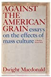 Against the American Grain: Essays on the Effects of Mass Culture