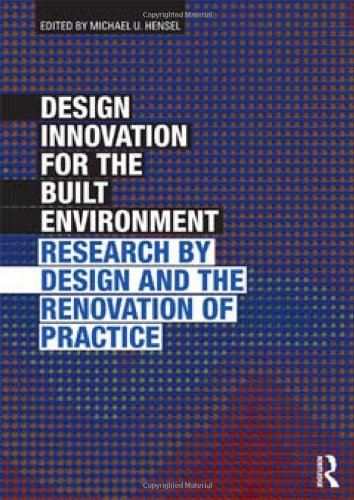Design Innovation for the Built Environment: Research by Design and the Renovation of Practice