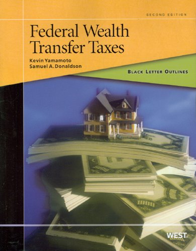 Black Letter Outline on Federal Wealth Transfer Taxes, 2d (Black Letter Outlines)