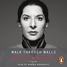 Walk Through Walls: A Memoir Audiobook by Marina Abramovic Narrated by Marina Abramovic
