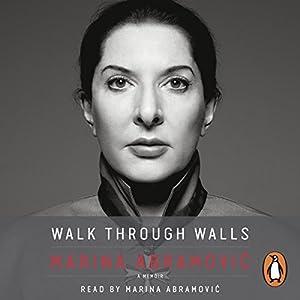 Walk Through Walls: A Memoir Hörbuch von Marina Abramovic Gesprochen von: Marina Abramovic