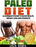 PALEO DIET: A Caveman's Guide To Good Health, Weight Loss and Strength (Paleo Cookbook, Paleo Diet Cookbook, Paleo Slow Cooker, Paleo Comfort Foods, Paleo ... Book, Paleo Desserts, Weight Loss Plan)
