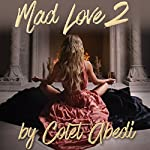 Mad Love 2: A Novel | Colet Abedi