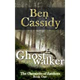 Ghostwalker (The Chronicles of Zanthora: Book One) ~ Ben Cassidy