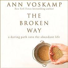The Broken Way: A Daring Path into the Abundant Life | Livre audio Auteur(s) : Ann Voskamp Narrateur(s) : Jamiee Paul