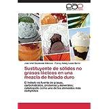 Sustituyente de Solidos No Grasos Lacteos En Una Mezcla de Helado Duro: El helado es fuente de grasas, carbohidratos...