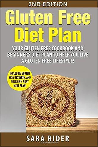 Gluten Free: Gluten Free Cookbook and Beginners Diet Plan To Help You Live A Gluten Free Lifestyle!