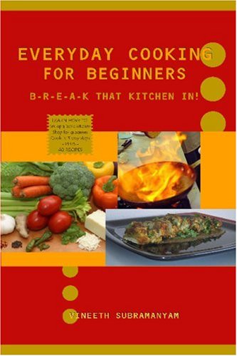Everyday Cooking for Beginners: Break that kitchen in!