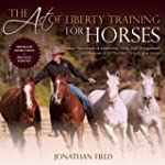 The Art of Liberty Training for Horse...