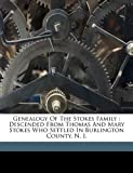 img - for Genealogy of the Stokes family: descended from Thomas and Mary Stokes who settled in Burlington county, N. J. book / textbook / text book