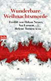 Wunderbare Weihnachtsmorde -: erzählt von Håkan Nesser, Asa Larsson, Helene Tursten u.v.a. -