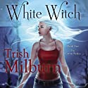 White Witch (       UNABRIDGED) by Trish Milburn Narrated by Mare Trevathan