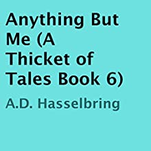 Anything but Me: A Thicket of Tales Book 6 (       UNABRIDGED) by A. D. Hasselbring Narrated by A. D. Hasselbring