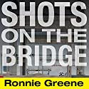 Shots on the Bridge: Police Violence and Cover-up in the Wake of Katrina Audiobook by Ronnie Greene Narrated by Jonathan Yen