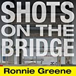 Shots on the Bridge: Police Violence and Cover-up in the Wake of Katrina   Ronnie Greene