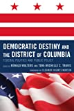 img - for Democratic Destiny and the District of Columbia: Federal Politics and Public Policy book / textbook / text book