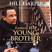 Letters to a Young Brother: Manifest Your Destiny (       ABRIDGED) by Hill Harper Narrated by Hill Harper
