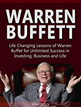 WARREN BUFFETT: LIFE CHANGING LESSONS OF WARREN BUFFET FOR UNLIMITED SUCCESS IN INVESTING, BUSINESS AND LIFE (WARREN BUFFETT, WARREN BUFFETT BIOGRAPHY, INVESTING BUFFET)