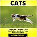 Cats: Cat Care- Kitten Care- How To Take Care Of And Train Your Cat Or Kitten Audiobook by Ace McCloud Narrated by Joshua Mackey