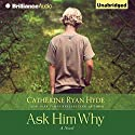 Ask Him Why Audiobook by Catherine Ryan Hyde Narrated by Amy McFadden, Nick Podehl, Scott Merriman