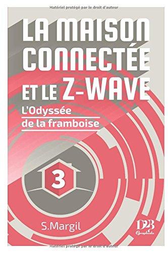La maison connectée et le Z-Wave – L'Odyssée de la framboise (French Edition)