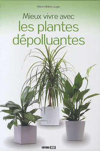 mieux vivre avec les plantes d polluantes. Black Bedroom Furniture Sets. Home Design Ideas