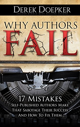 Why Authors Fail: 17 Mistakes Self-published Authors Make That Sabotage Their Success by Derek Doepker ebook deal