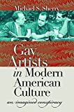 Gay Artists in Modern American Culture: An Imagined Conspiracy (Caravan Book)