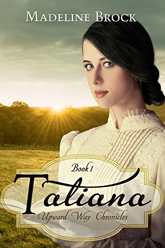 Tatiana: Upward Way Chronicles by Madeline Brock