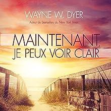 Maintenant, je peux voir clair | Livre audio Auteur(s) : Wayne W. Dyer Narrateur(s) : René Gagnon