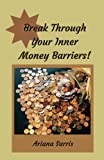 img - for Break Through Your Inner Money Barriers! book / textbook / text book