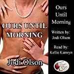 Ours Until Morning |  Jodi Olson