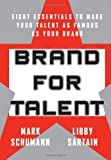 Brand for Talent: Eight Essentials to Make Your Talent as Famous as Your Brand (0470182687) by Schumann, Mark
