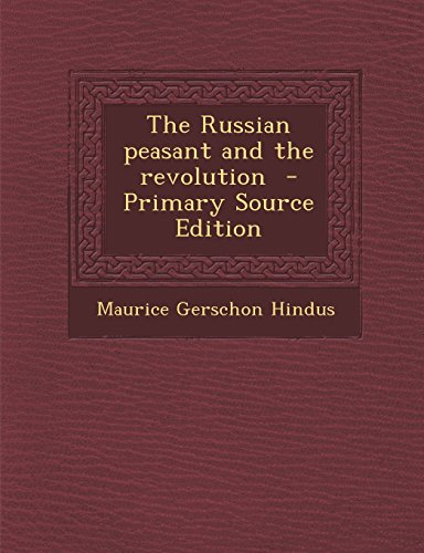 The Russian Peasant and the Revolution - Primary Source Edition