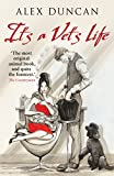 It's A Vet's Life (The Bestselling Vet Series by Alex Duncan Book 1) (English Edition)