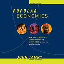 Popular Economics: What the Rolling Stones, Downton Abbey, and LeBron James Can Teach You About Economics (       UNABRIDGED) by John Tamny Narrated by Daniel Penz