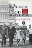 When Government Was Good: Memories of a Life in Politics (0299161900) by Henry S. Reuss