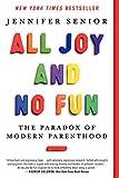 Jennifer Senior All Joy and No Fun: The Paradox of Modern Parenthood