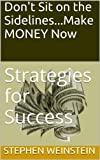 img - for Don't Sit on the Sidelines...Make MONEY Now: Strategies for Success book / textbook / text book