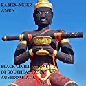 Black Civilizations of Southeast Asia: Austro-Asiatic, Book 1 Audiobook by Ra Hen-Nefer Amun Narrated by Tim Harwood