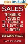 Sales: Techniques & Secrets to Persua...