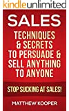 Sales: Techniques & Secrets to Persuade & Sell Anything to Anyone - Stop Sucking At Sales! (Sales, Selling, Sales Books, Sales Techniques, Communication ... Emotional Intelligence) (English Edition)