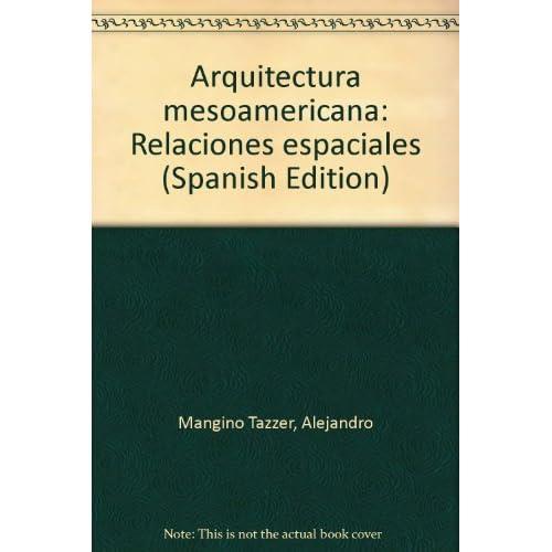 Arquitectura mesoamericana: Relaciones espaciales (Spanish Edition