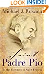Saint Padre Pio: In the Footsteps of...