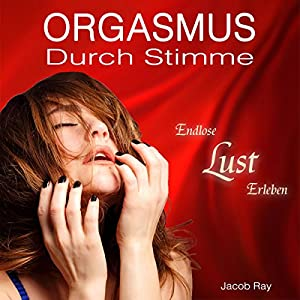 Orgasmus durch Stimme - Endlose Lust erleben Hörbuch