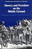 img - for By Barbara Jeanne Fields Slavery and Freedom on the Middle Ground: Maryland During the Nineteenth Century (Yale Historical Pu (First Edition) book / textbook / text book