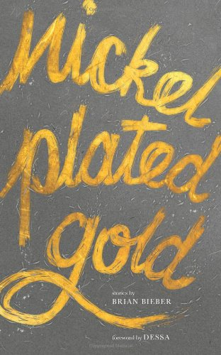Nickel Plated Gold: Stories By Brian Bieber