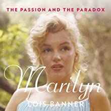 Marilyn: The Passion and the Paradox (       UNABRIDGED) by Lois Banner Narrated by Gideon Banner